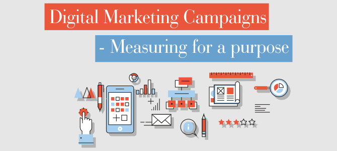 Digital Marketing Campaigns – Measuring for a purpose